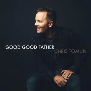 Chris Tomlin - Good Good Father.jpg