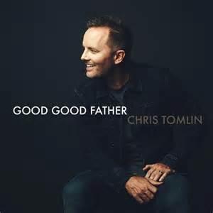 Chris Tomlin - Good Good Father.jpg