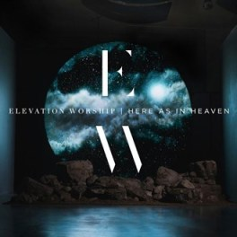 Elevation Worship - Here As In Heaven.jpg